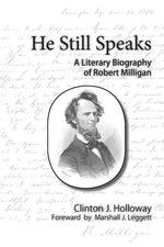HE STILL SPEAKS: A LITERARY BIOGRAPHY OF ROBERT MILLIGAN