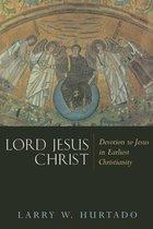LORD JESUS CHRIST: DEVOTION TO JESUS IN EARLIEST CHRISTIANIT (P)