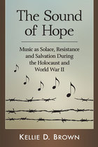 The Sound of Hope: Music As Solace, Resistance and Salvation During the Holocaust and World War II