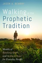 Walking in the Prophetic Tradition: Models of Speaking Truth and Acting in Love for Everyday People