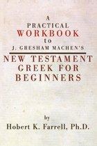 A Practical Workbook to J. Gresham Machen's New Testament Greek for Beginners